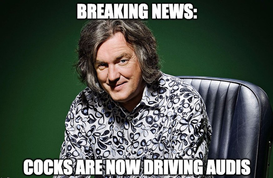 James May: Cocks are now driving Audis. https://imgflip.com/i/nbjvk
