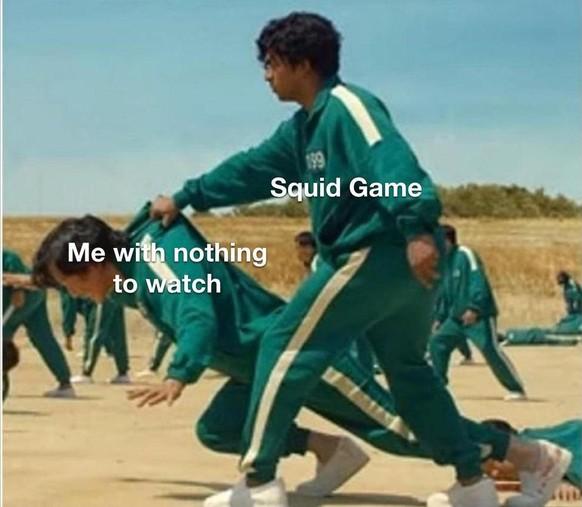 «Squid Game.»  «Ich, der/die ich nichts zum Gucken habe.»