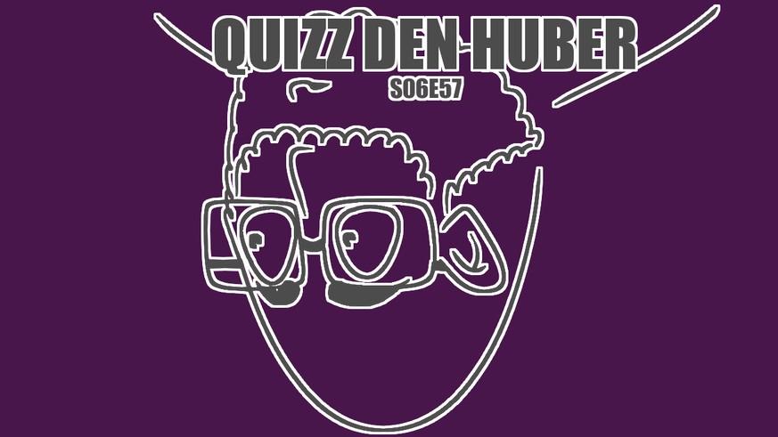 QDH: Heute steht Huber Kopf. Und das hat einen Grund